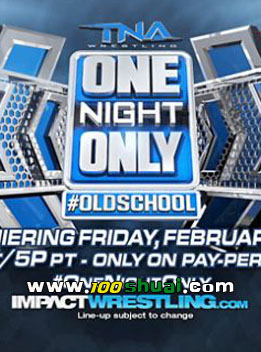 tna2014年2月11日 PPV - TNA One Night Only:Oldschool